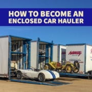 HOW TO BECOME AN ENCLOSED CAR HAULER