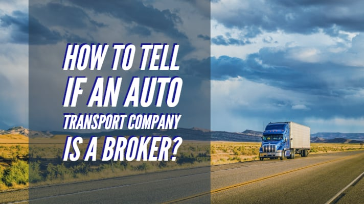 How to Tell if an Auto Transport Company is a Broker_
