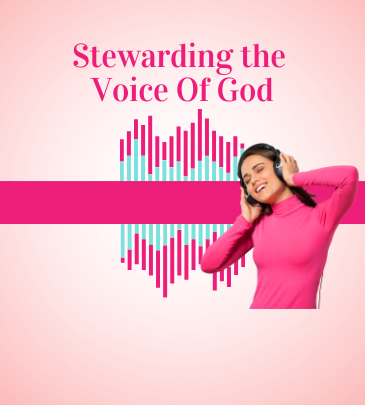 Stewarding the Voice of God and Growing in Hearing His Voice