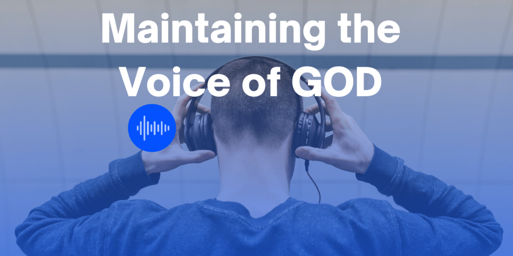 Maintaining the Voice of God(1)