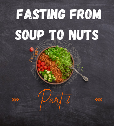 fasting from soups to nuts part 2
