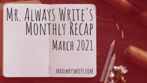 Mr. Always Write, Writing Recap