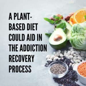 Could a Plant-Based Diet Help Addiction Recovery?