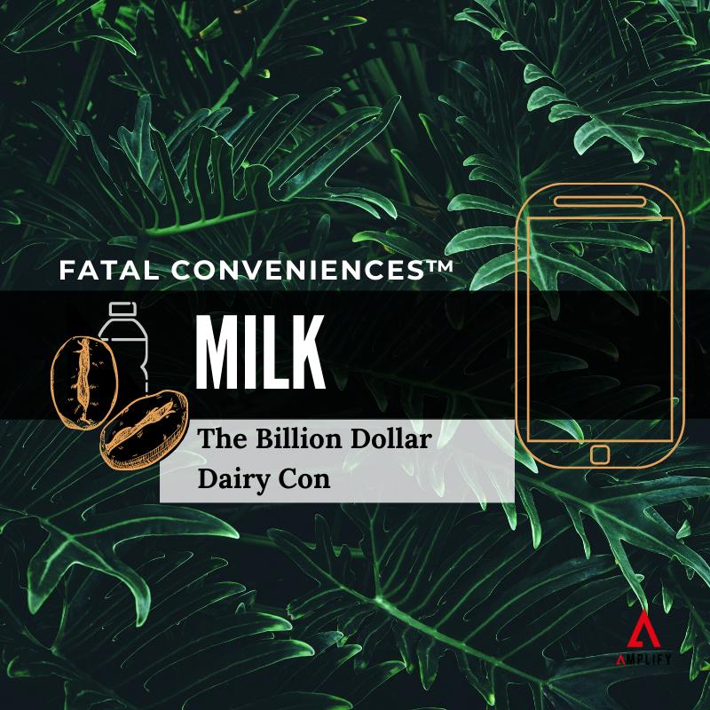 #33 Fatal Conveniences™: Milk: The Billion Dollar Dairy Con