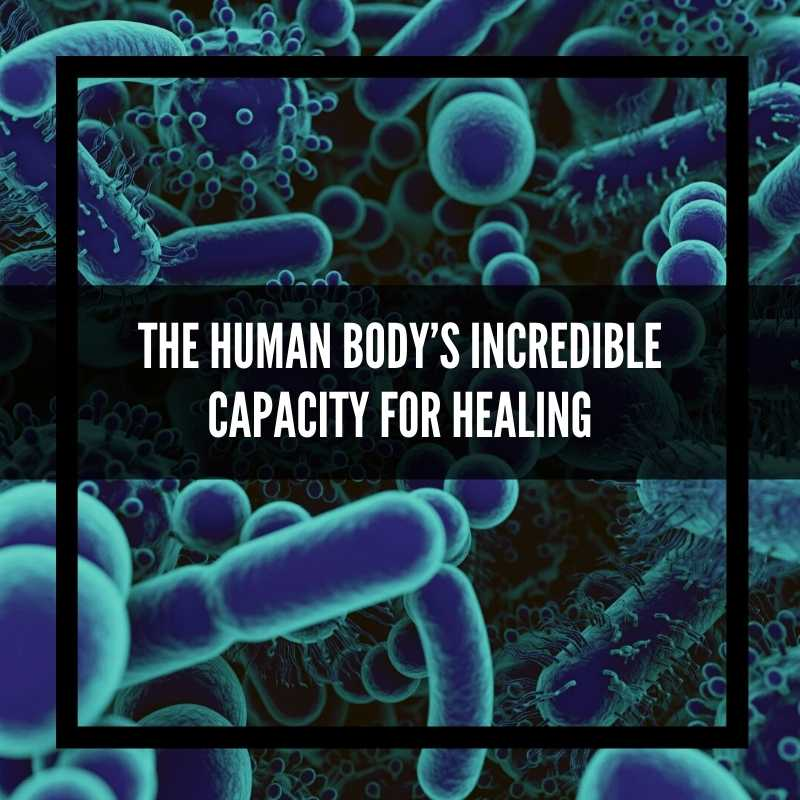 The Human Body's Incredible Capacity for Healing