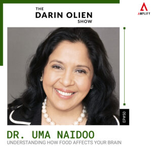 #50 Dr. Uma Naidoo on Understanding How Food Affects Your Brain