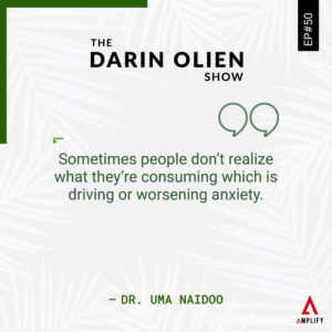Quote: Sometimes people don't realize what they're consuming which is driving or worsening anxiety.