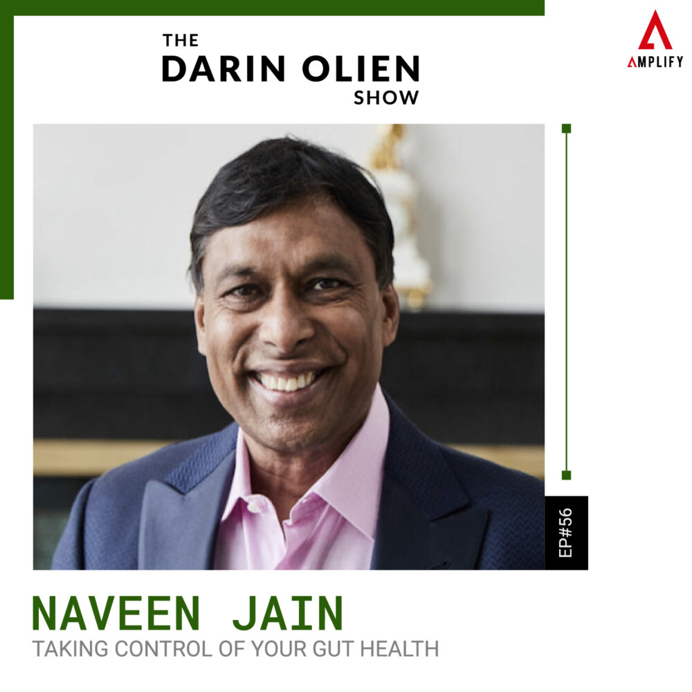 56. Naveen Jain on Taking Control of Your Gut Health
