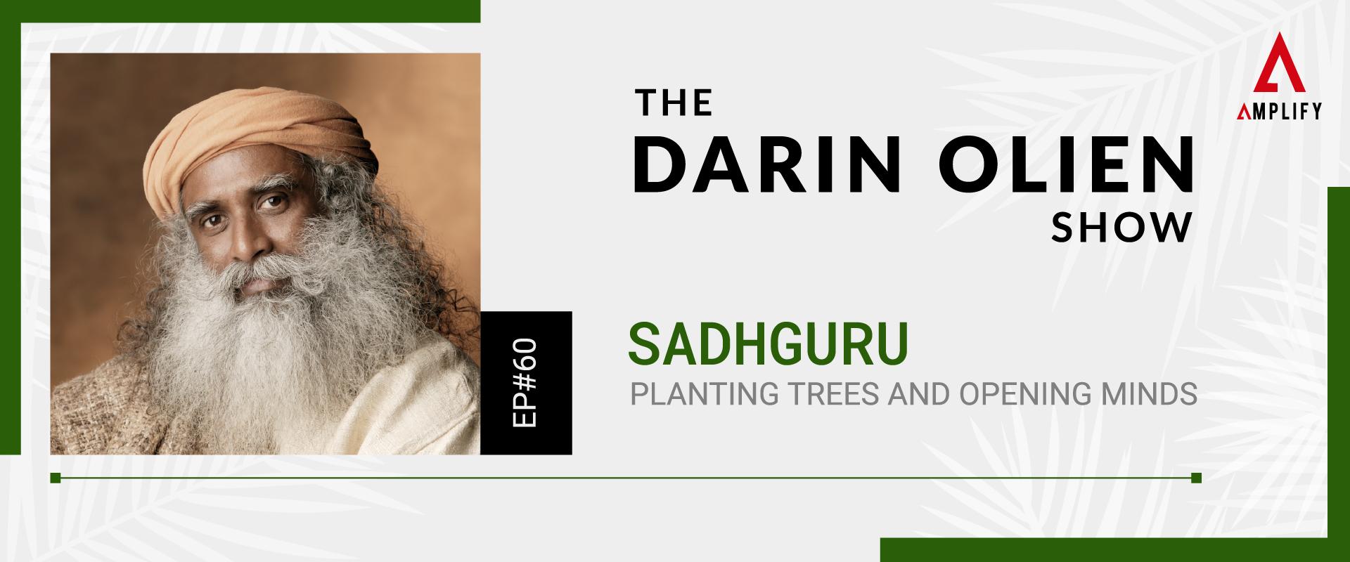 #60 Sadhguru on Planting Trees and Opening Minds