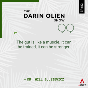 decorative image with the quote The gut is like a muscle. It can be trained, it can be stronger by Dr. Will Bulsiewicz