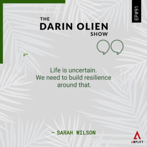 """decorative image with the quote """"Life is uncertain. We need to build resilience around that."""" by Sarah Wilson"""