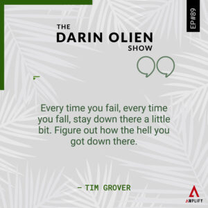 """Decorative image with the quote """"Every time you fail, every time you fall, stay down there a little bit. Figure out how the hell you got down there."""" by Tim Grover"""