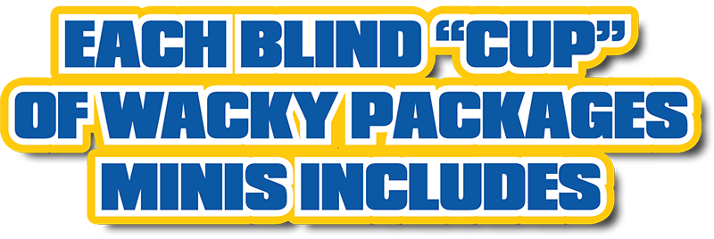 Each blind cup of Wacky packages Minis includes