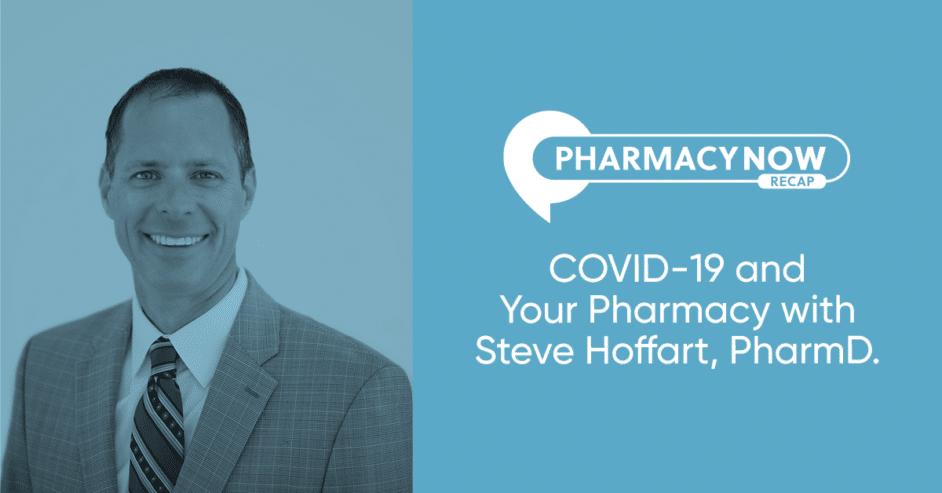 COVID-19 and Your Pharmacy Steve Hoffart PharmD Recap