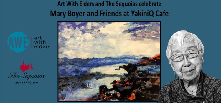 Art With Elders and The Sequoias celebrate Mary Boyer and Friends at YakiniQ Cafe