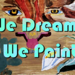 We Dream, We Paint