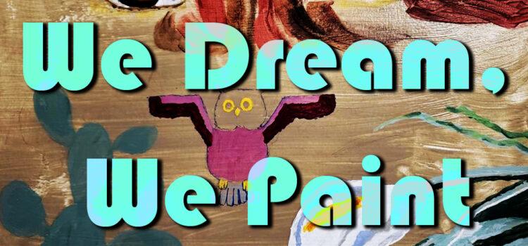 We Dream, We Paint