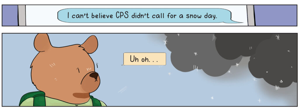 Text: I can't believe CPS didn't call for a snow day. Bruin Bear: Uh oh...