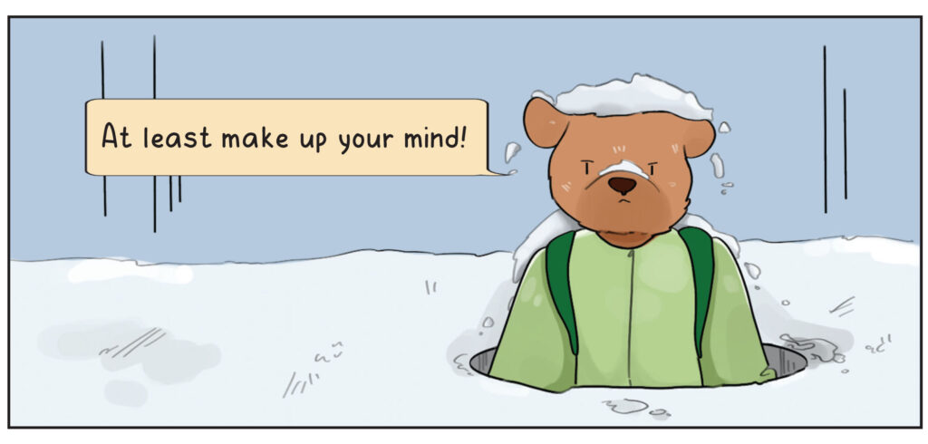 Bruin Bear: At least make up your mind! (All snow falls on him)