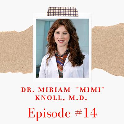 "Dr. Miriam ""Mimi""  Knoll, M.d"