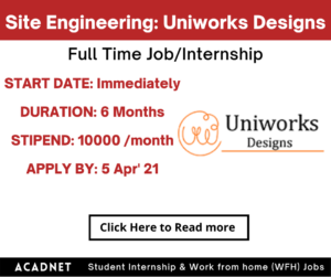 Site Engineering: Internship: Hyderabad: Uniworks Designs Private Limited: 5 Apr' 21