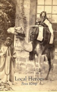 Cover of the book Local Heroes by Penn Kemp featuring a vintage photo of a man and camel