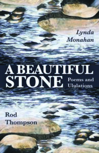 One Poem – A Review of A Beautiful Stone: Poems and Ululations by Lynda Monahan and Rod Thompson