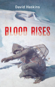 The World is Always Being Born: Review of Blood Rises by David Haskins