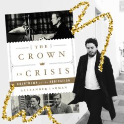 Exclusive: Alexander Larman talks 'The Crown in Crisis: Countdown to the Abdication'