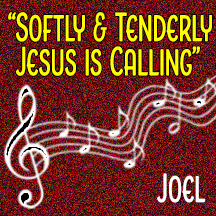 """Softly & Tenderly, Jesus Is Calling"""
