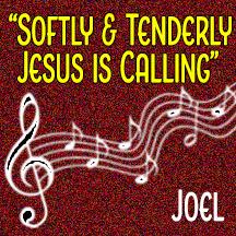 """""""Softly & Tenderly, Jesus Is Calling"""""""