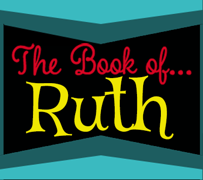 """The Book of… """"Ruth"""""""