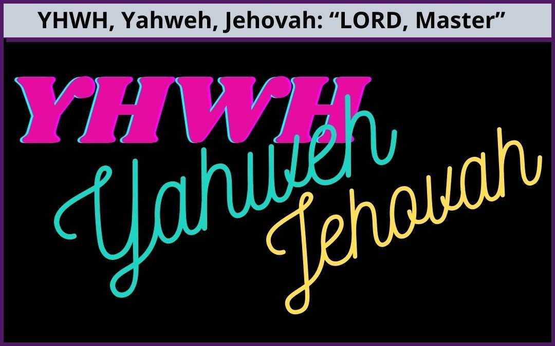 Names: YHWH, Yahweh, Jehovah