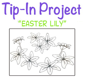 """Tip-In Project #112,""""Tip-In Easter Lily"""""""