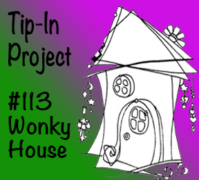 """Tip-In Project #113,""""Wonky House"""""""