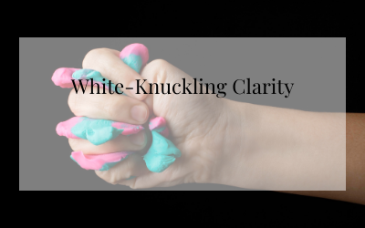 White-Knuckling Clarity