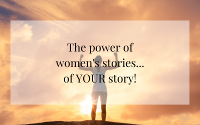 The power of women's stories…of YOUR story