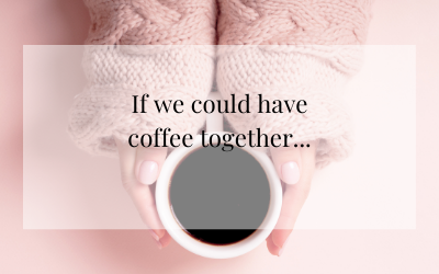 If we could have coffee together…