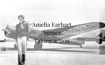 Amelia Earhart. Agency. Taking action.