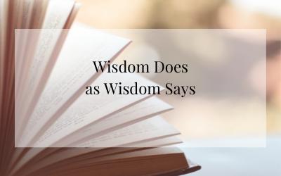 Wisdom does as Wisdom says