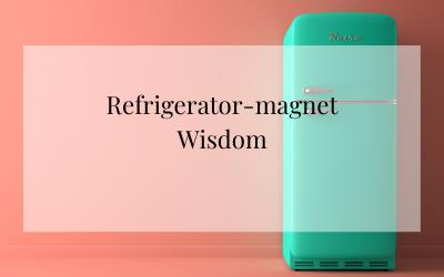 Refrigerator-Magnet Wisdom