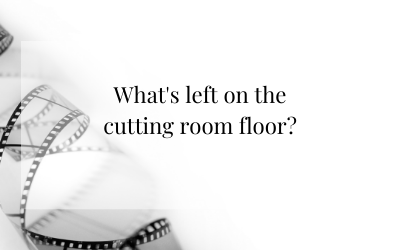 What's left on the cutting room floor?