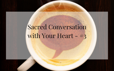 Sacred Conversation with Your Heart  – #3