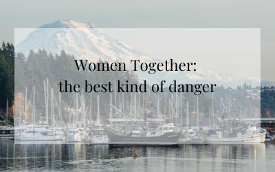 Women Together: the best kind of danger