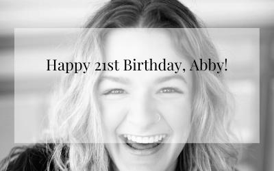 Happy 21st Birthday, Abby!
