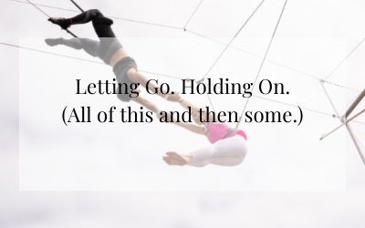 Letting Go. Holding On.