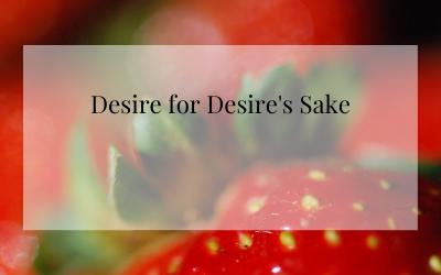 Desire for Desire's Sake