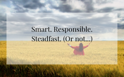 Smart. Responsible. Steadfast. (Or not…)