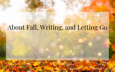 About Fall, Writing, and Letting Go