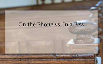 On the Phone vs. In a Pew